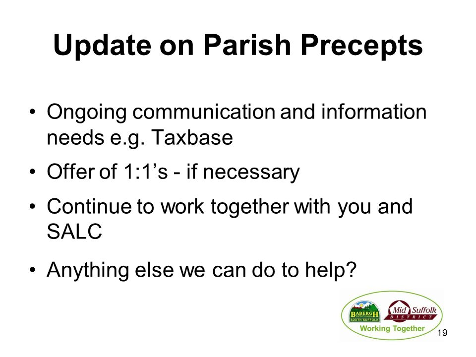 Update on Parish Precepts Ongoing communication and information needs e.g. Taxbase Offer of 1:1's - if necessary Continue to work together with you an