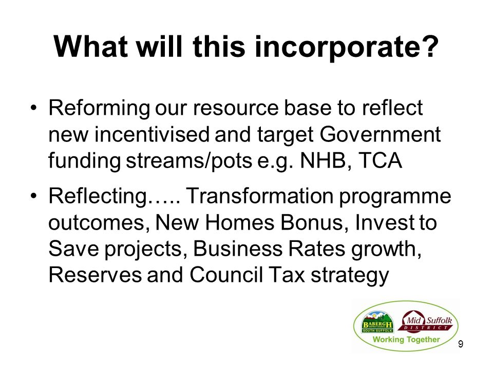What will this incorporate? Reforming our resource base to reflect new incentivised and target Government funding streams/pots e.g. NHB, TCA Reflectin