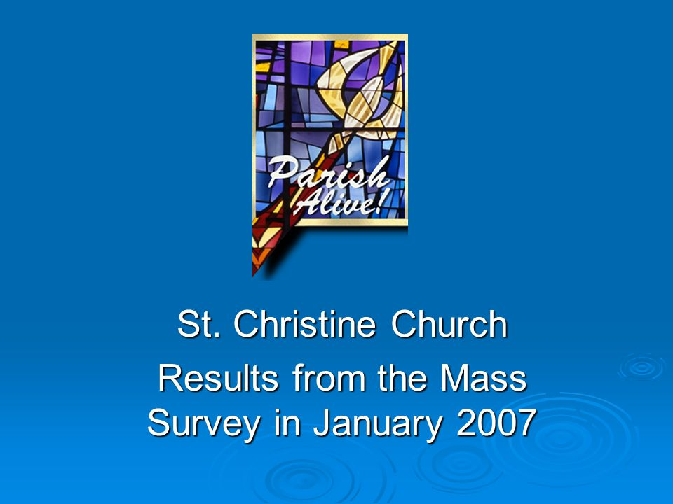 St. Christine Church Results from the Mass Survey in January 2007