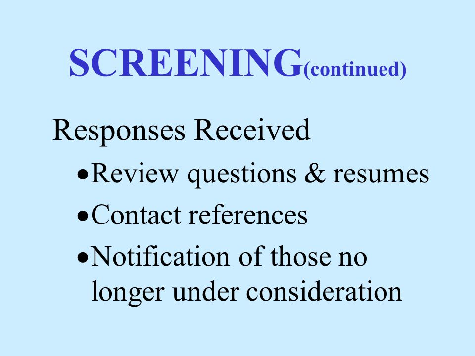 SCREENING Initial mailing to all candidates  Copy of Parish Profile  Invitation to consider position  Request for resume & references  Possible questions (optional)  Request for a timely response