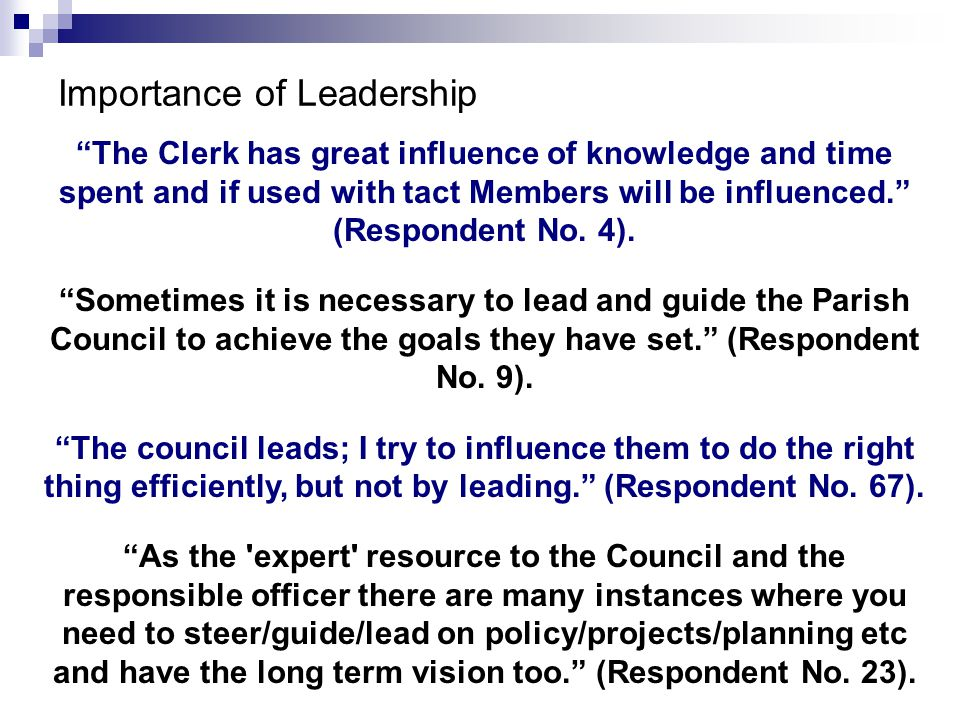 The Clerk has great influence of knowledge and time spent and if used with tact Members will be influenced. (Respondent No.
