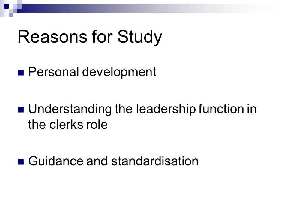 Reasons for Study Personal development Understanding the leadership function in the clerks role Guidance and standardisation