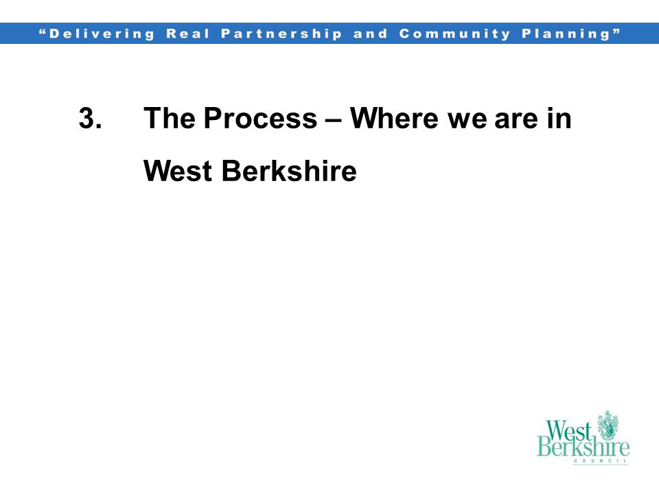 3.The Process – Where we are in West Berkshire