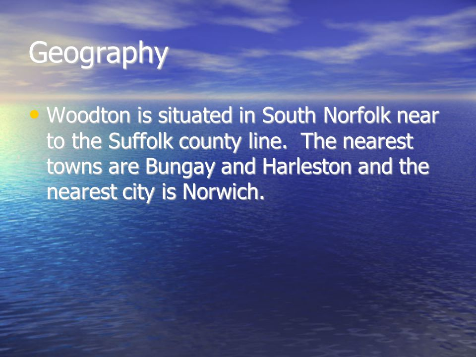 Geography Woodton is situated in South Norfolk near to the Suffolk county line.