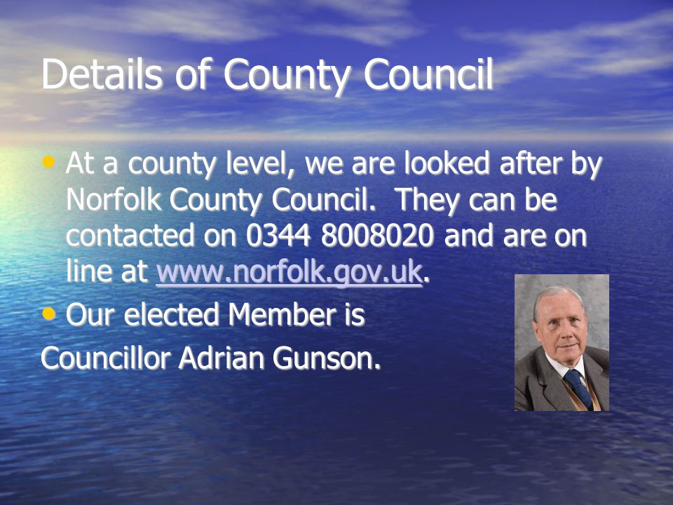 Details of County Council At a county level, we are looked after by Norfolk County Council.