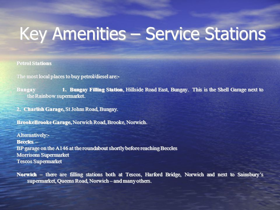 Key Amenities – Service Stations Petrol Stations The most local places to buy petrol/diesel are:- Bungay1.