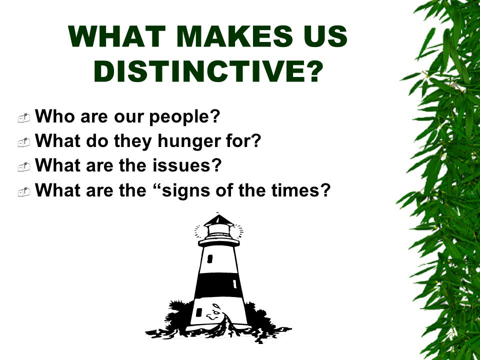 WHAT MAKES US DISTINCTIVE.  Who are our people.  What do they hunger for.