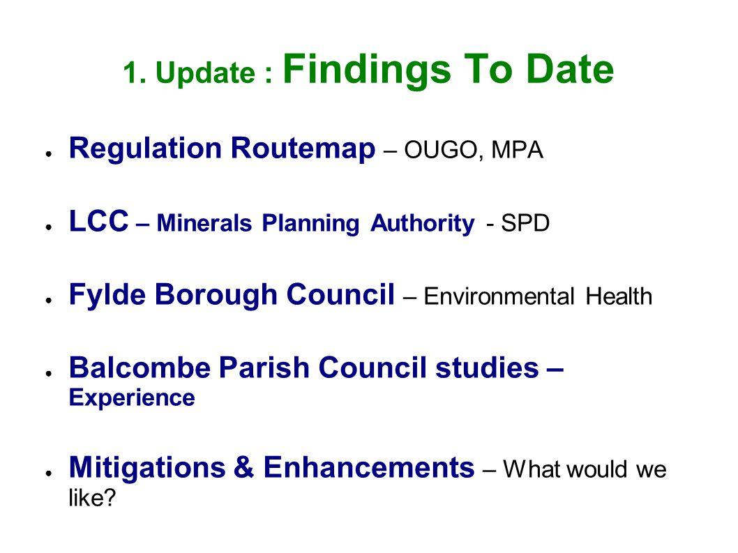 1. Update : Findings To Date ● Regulation Routemap – OUGO, MPA ● LCC – Minerals Planning Authority - SPD ● Fylde Borough Council – Environmental Healt