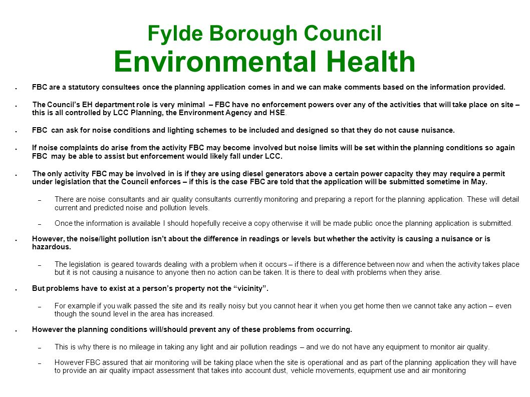 Fylde Borough Council Environmental Health ● FBC are a statutory consultees once the planning application comes in and we can make comments based on the information provided.