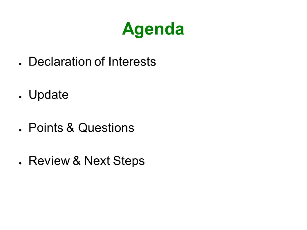 Agenda ● Declaration of Interests ● Update ● Points & Questions ● Review & Next Steps