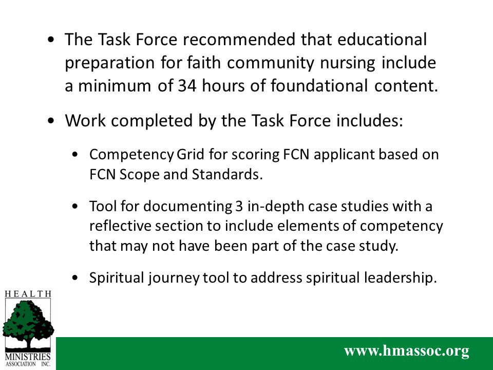 www.hmassoc.org The Task Force recommended that educational preparation for faith community nursing include a minimum of 34 hours of foundational content.