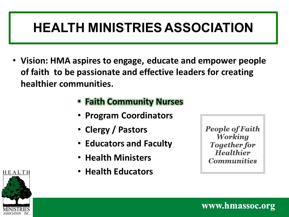 HEALTH MINISTRIES ASSOCIATION www.hmassoc.org Vision: HMA aspires to engage, educate and empower people of faith to be passionate and effective leaders for creating healthier communities.