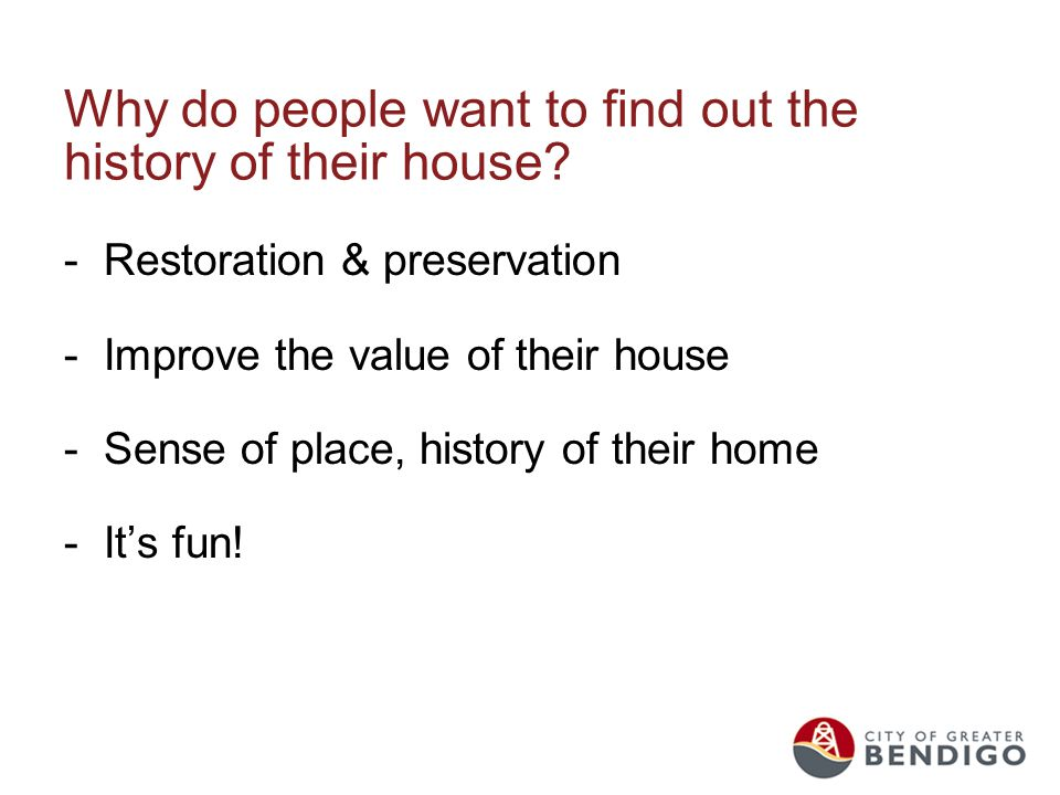 Why do people want to find out the history of their house.