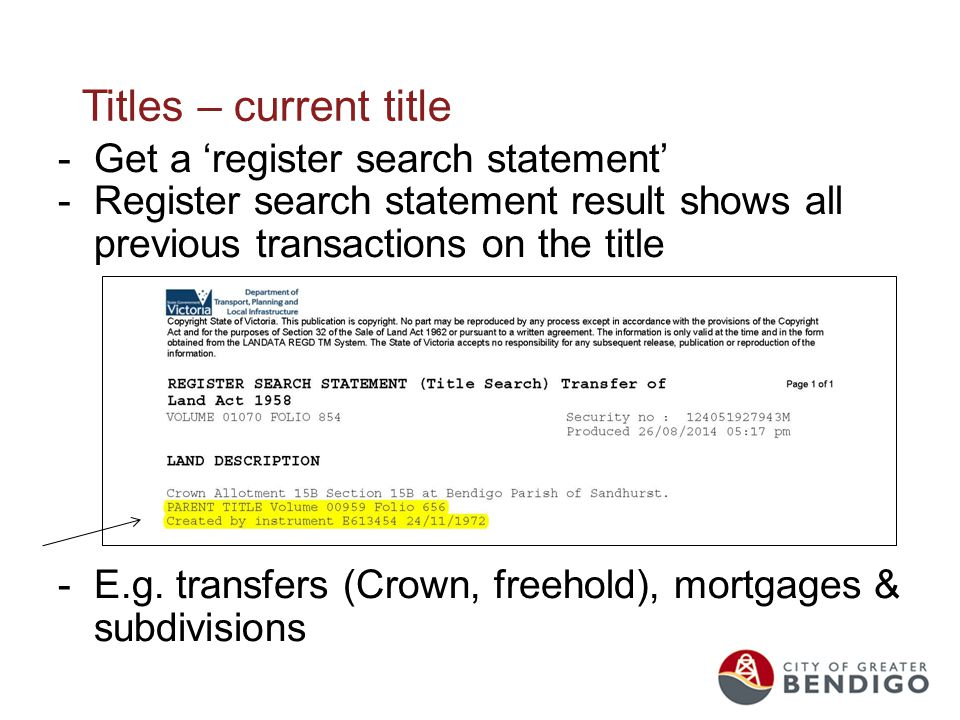 Titles – current title -Get a 'register search statement' -Register search statement result shows all previous transactions on the title -E.g. transfe