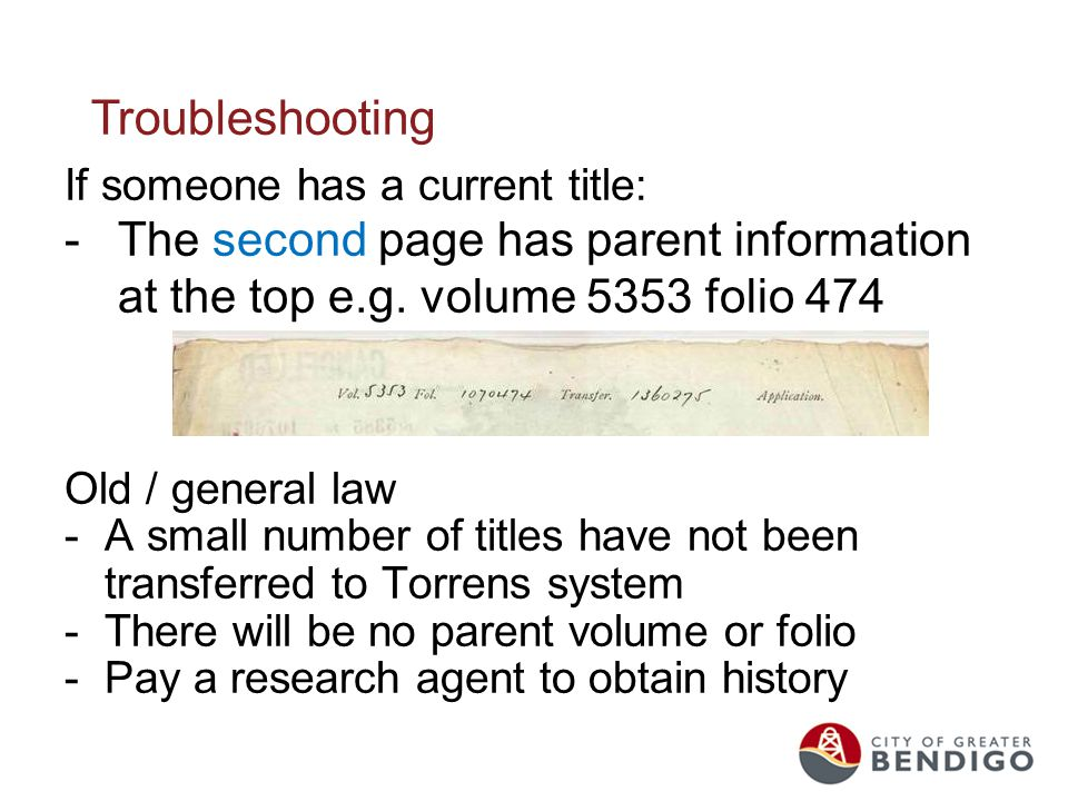 Troubleshooting If someone has a current title: -The second page has parent information at the top e.g. volume 5353 folio 474 Old / general law -A sma