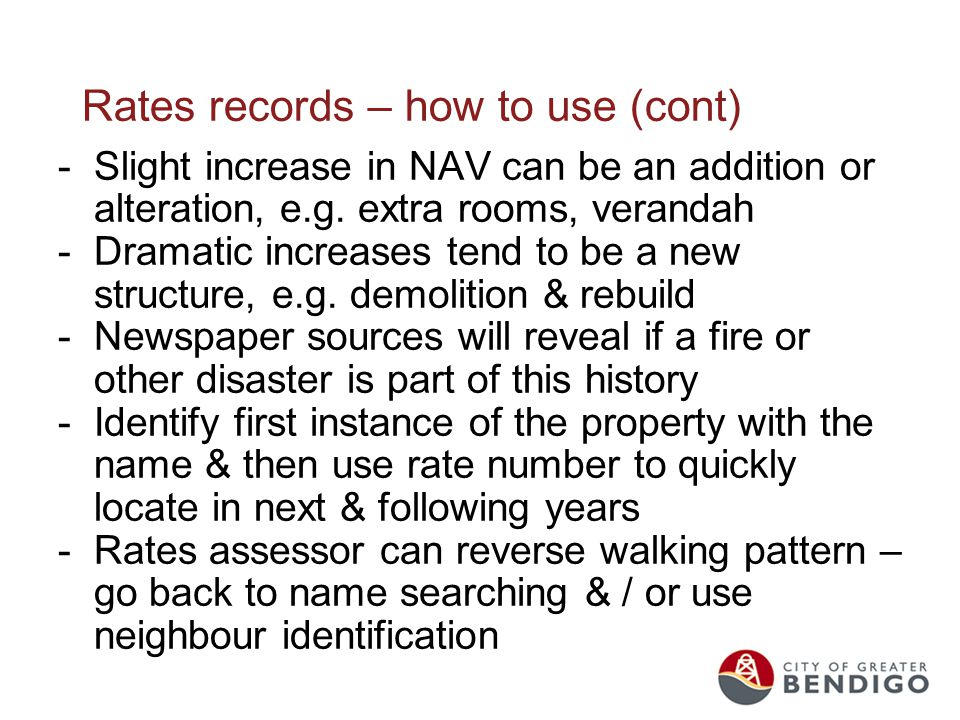 Rates records – how to use (cont) -Slight increase in NAV can be an addition or alteration, e.g. extra rooms, verandah -Dramatic increases tend to be