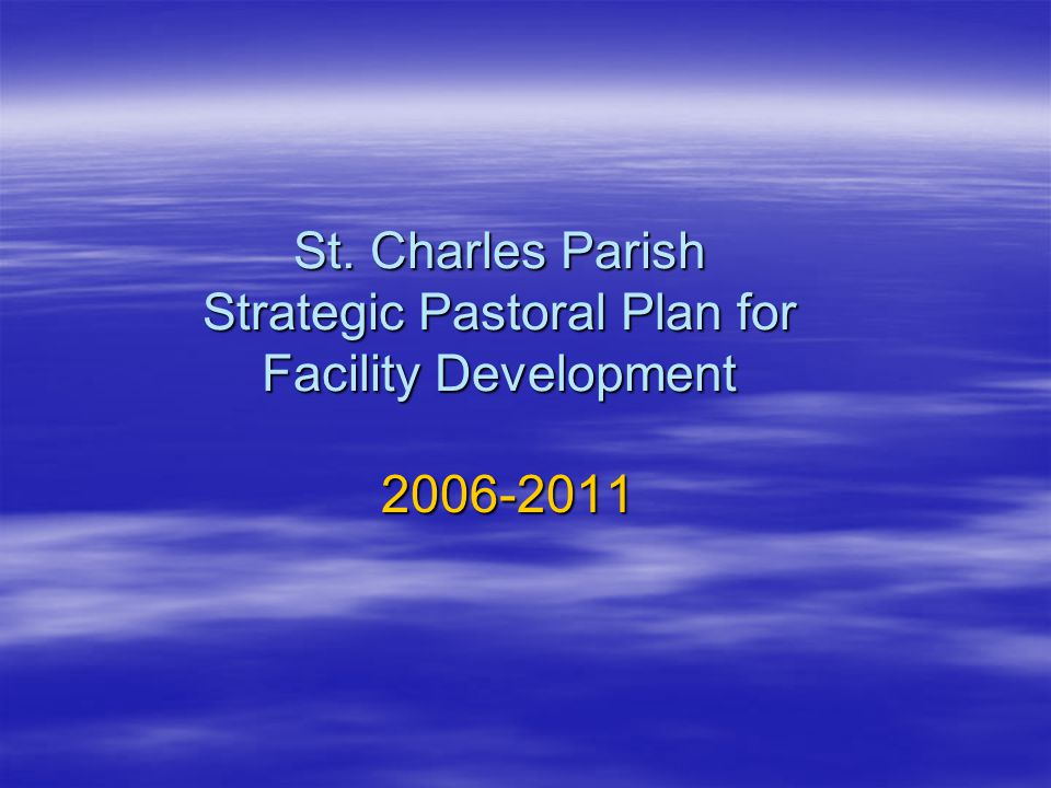 St. Charles Parish Strategic Pastoral Plan for Facility Development 2006-2011