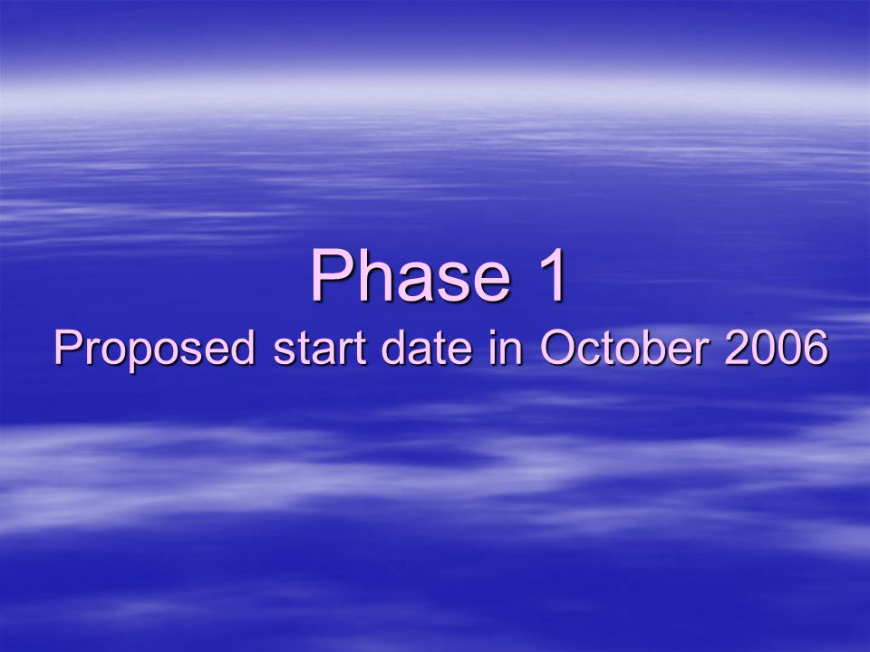Phase 1 Proposed start date in October 2006