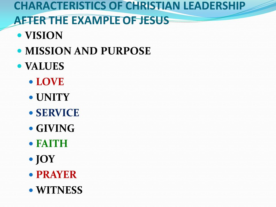 CHARACTERISTICS OF CHRISTIAN LEADERSHIP AFTER THE EXAMPLE OF JESUS VISION MISSION AND PURPOSE VALUES LOVE UNITY SERVICE GIVING FAITH JOY PRAYER WITNESS