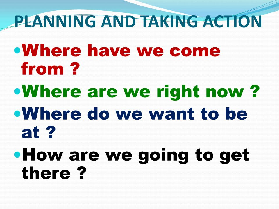 PLANNING AND TAKING ACTION Where have we come from .