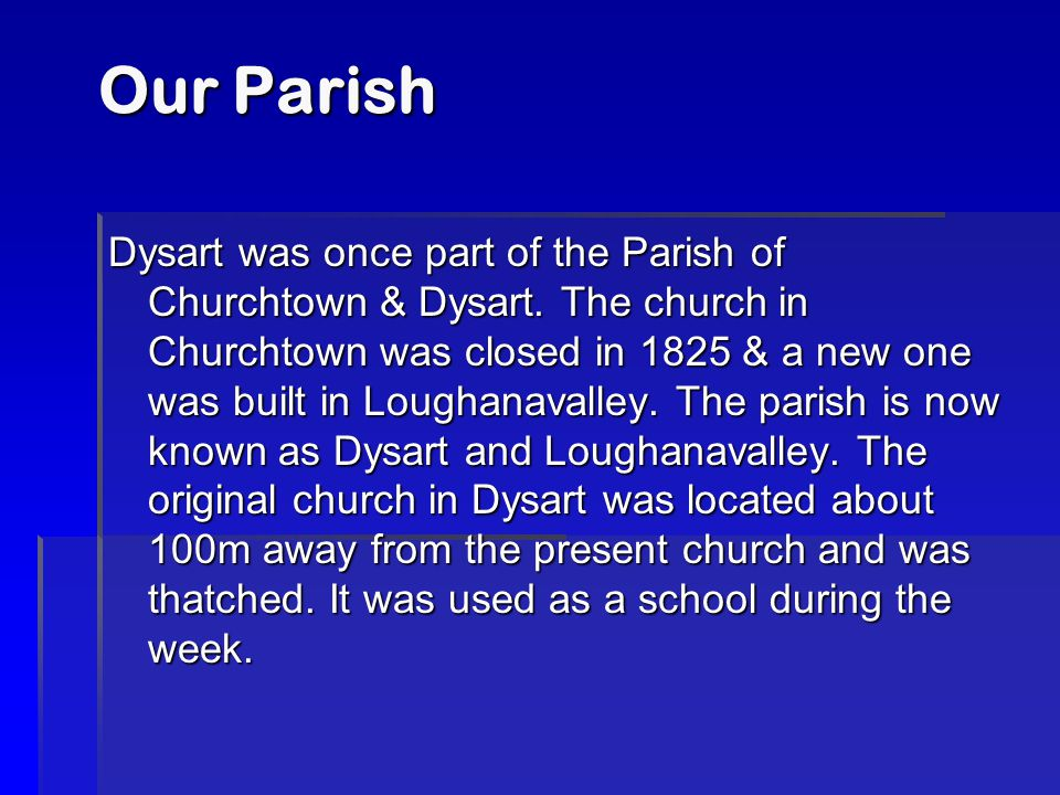 Our Parish Our Parish Dysart was once part of the Parish of Churchtown & Dysart.
