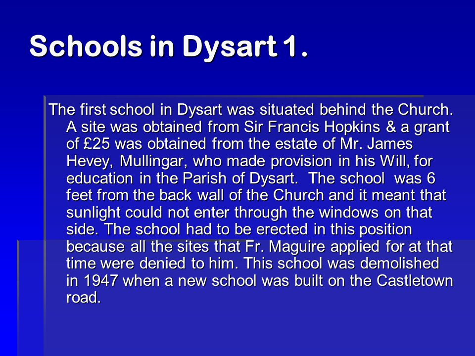 Schools in Dysart 1. The first school in Dysart was situated behind the Church.