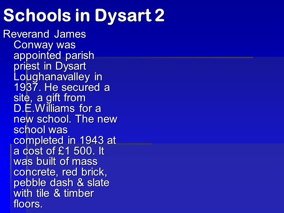 Schools in Dysart 2 Reverand James Conway was appointed parish priest in Dysart Loughanavalley in 1937.