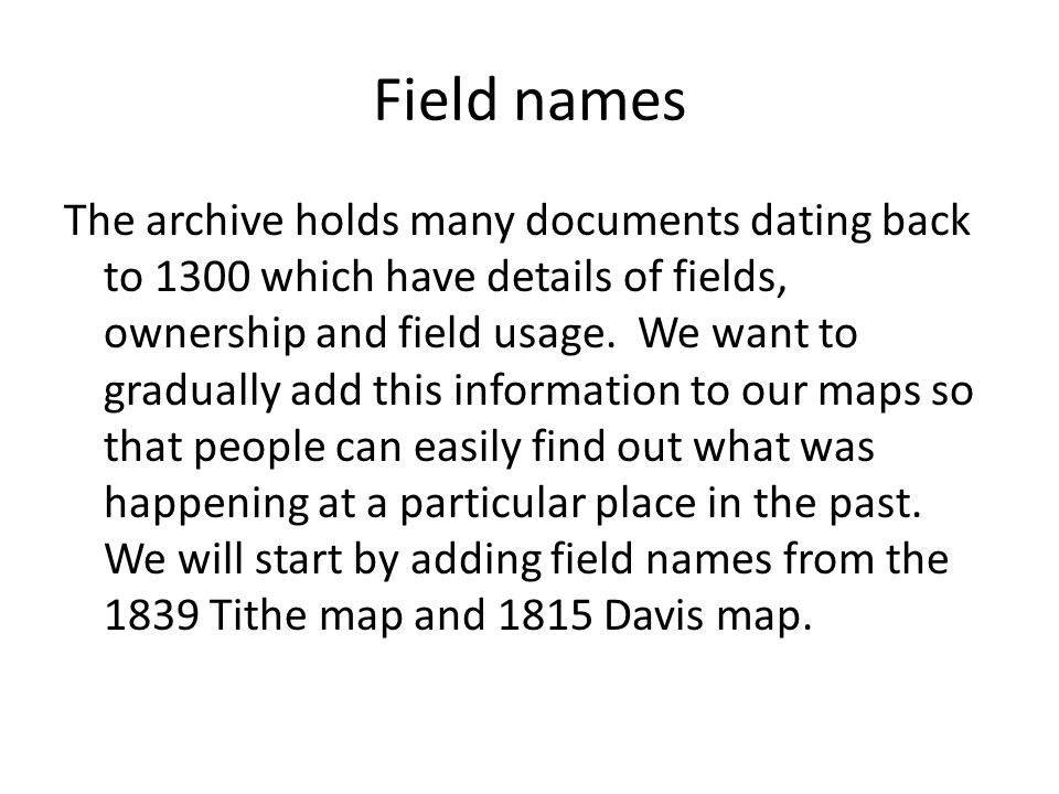 Field names The archive holds many documents dating back to 1300 which have details of fields, ownership and field usage.