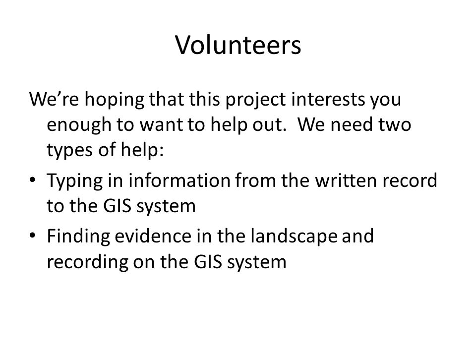 Volunteers We're hoping that this project interests you enough to want to help out.