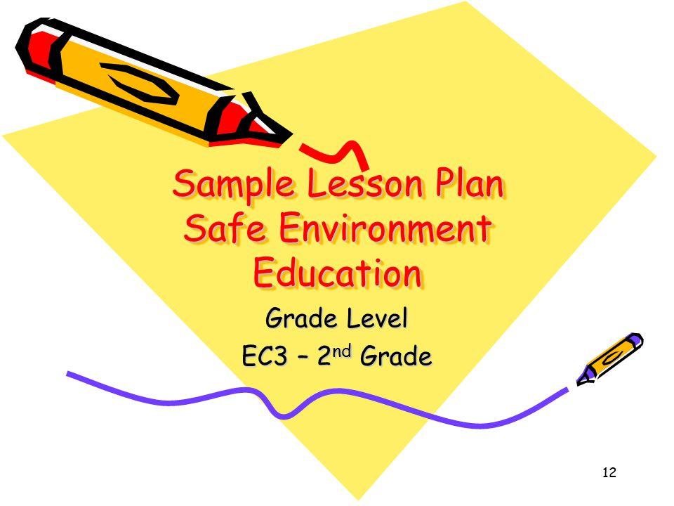 12 Sample Lesson Plan Safe Environment Education Grade Level EC3 – 2 nd Grade