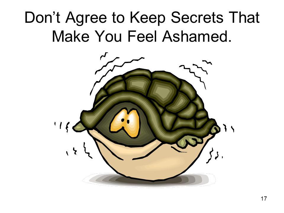 17 Don't Agree to Keep Secrets That Make You Feel Ashamed.