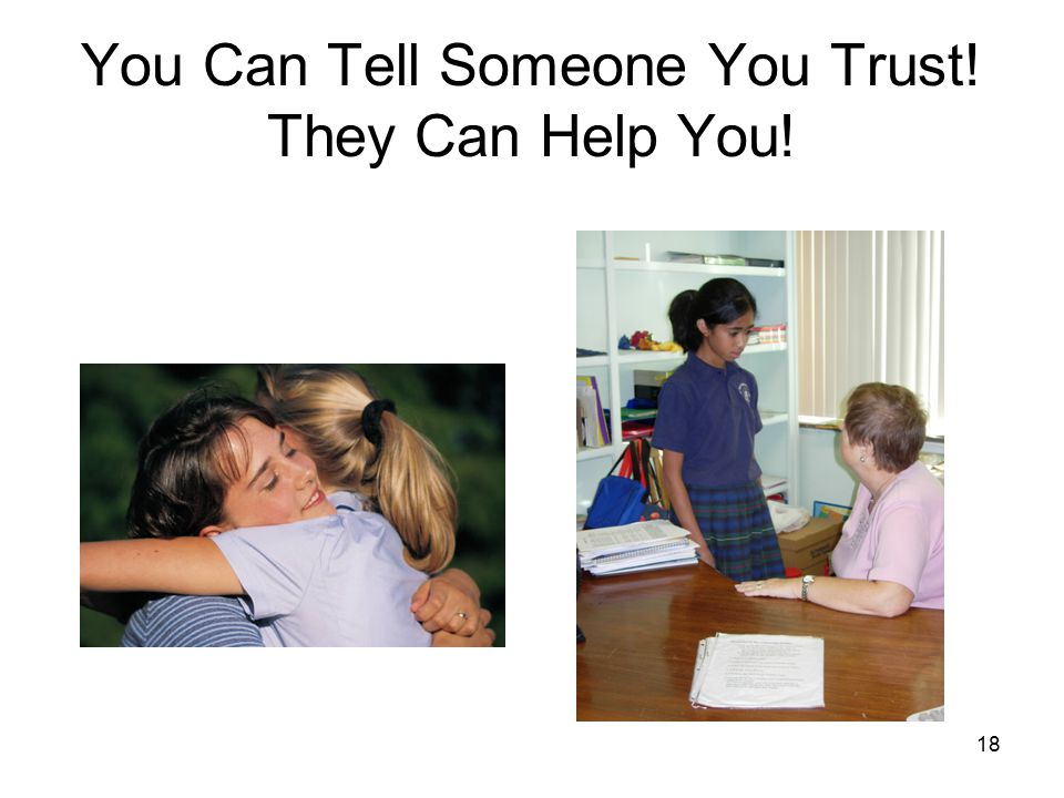 18 You Can Tell Someone You Trust! They Can Help You!
