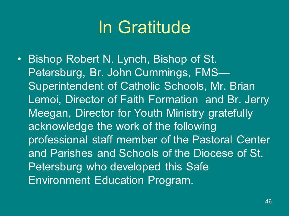 46 In Gratitude Bishop Robert N. Lynch, Bishop of St. Petersburg, Br. John Cummings, FMS— Superintendent of Catholic Schools, Mr. Brian Lemoi, Directo