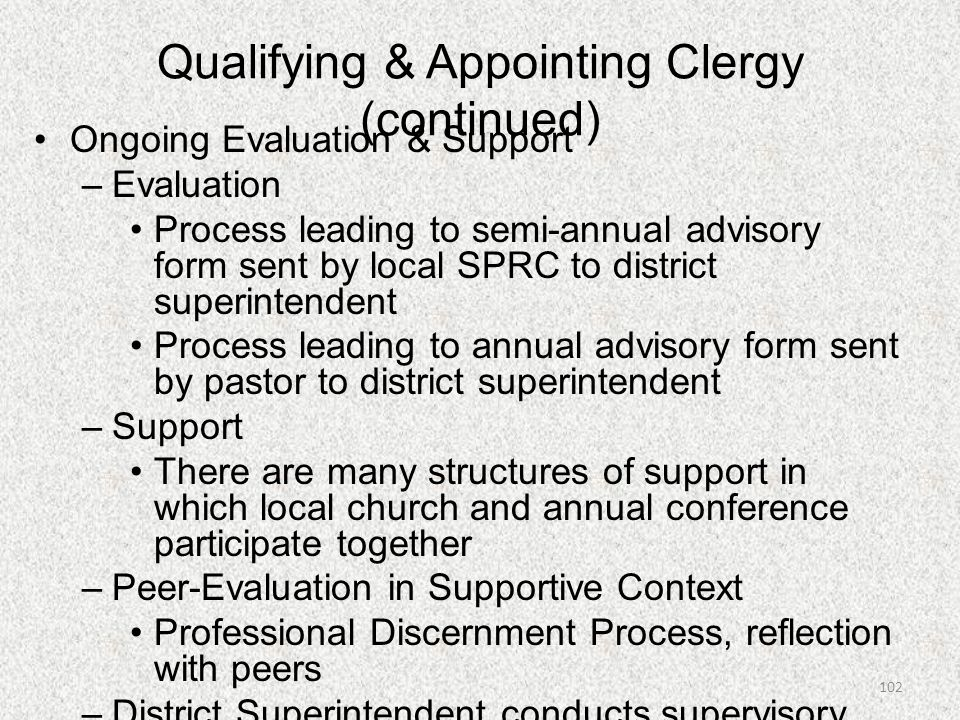 Qualifying & Appointing Clergy (continued) Ongoing Evaluation & Support –Evaluation Process leading to semi-annual advisory form sent by local SPRC to