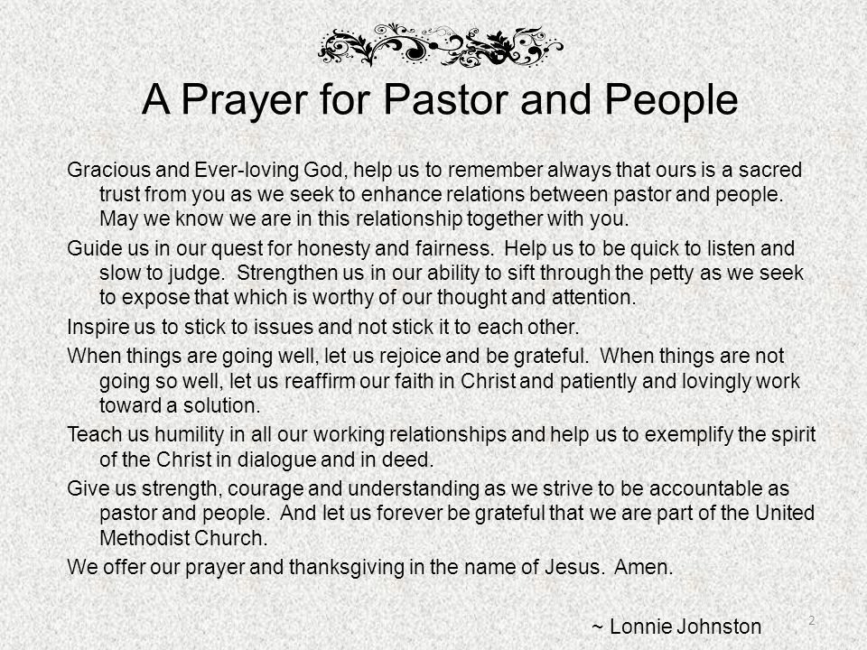 A Prayer for Pastor and People Gracious and Ever-loving God, help us to remember always that ours is a sacred trust from you as we seek to enhance rel