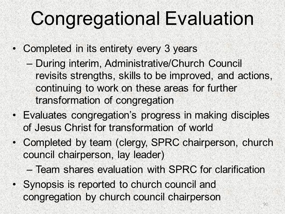 Congregational Evaluation Completed in its entirety every 3 years –During interim, Administrative/Church Council revisits strengths, skills to be impr