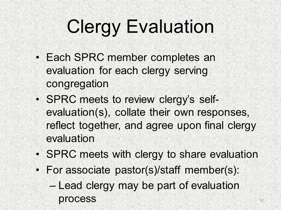Clergy Evaluation Each SPRC member completes an evaluation for each clergy serving congregation SPRC meets to review clergy's self- evaluation(s), col