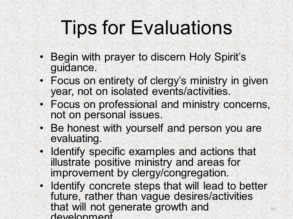 Tips for Evaluations Begin with prayer to discern Holy Spirit's guidance. Focus on entirety of clergy's ministry in given year, not on isolated events