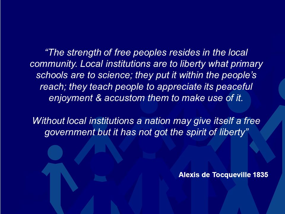 The strength of free peoples resides in the local community.