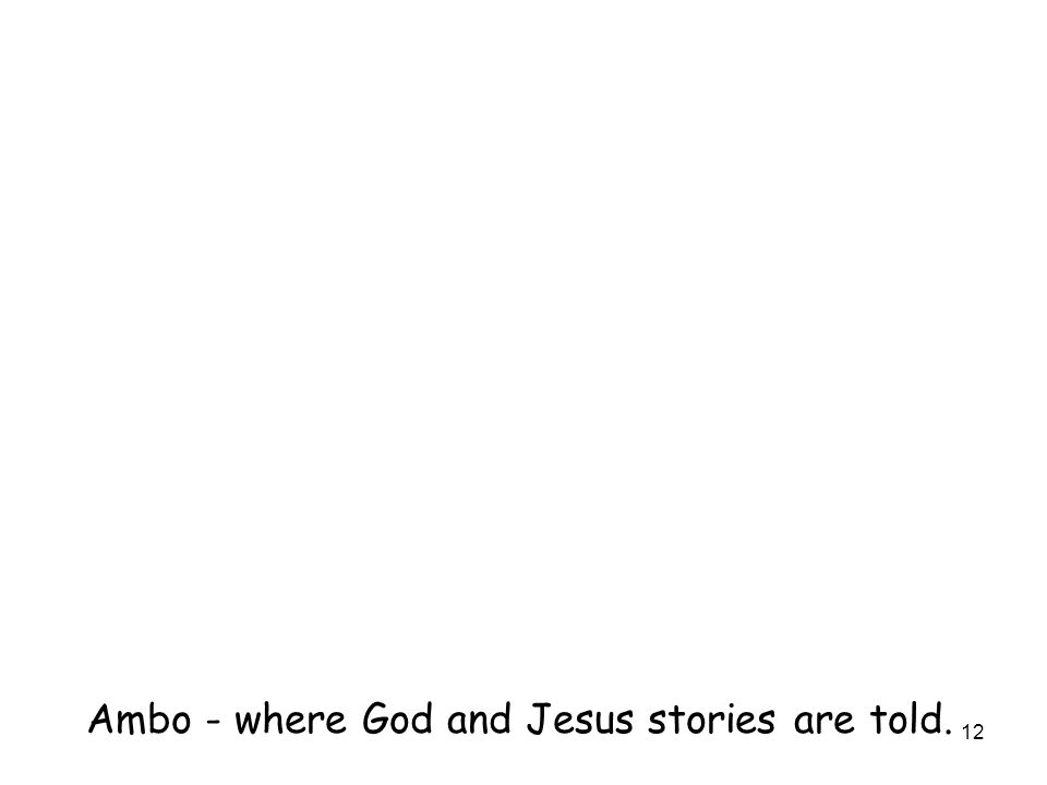 12 Ambo - where God and Jesus stories are told.