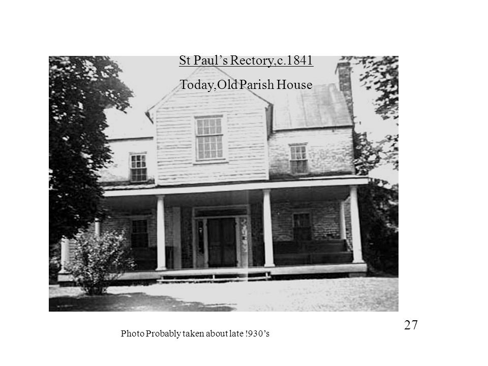 St Paul's Rectory,c.1841 Today,Old Parish House Photo Probably taken about late !930's 27