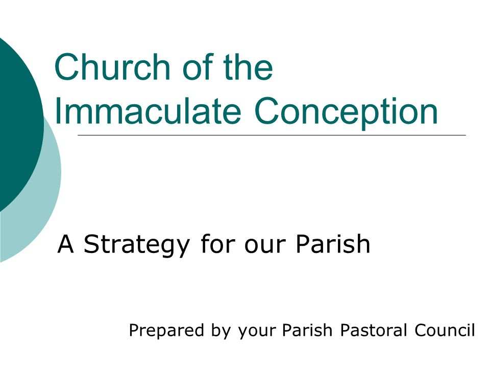 Church of the Immaculate Conception A Strategy for our Parish Prepared by your Parish Pastoral Council