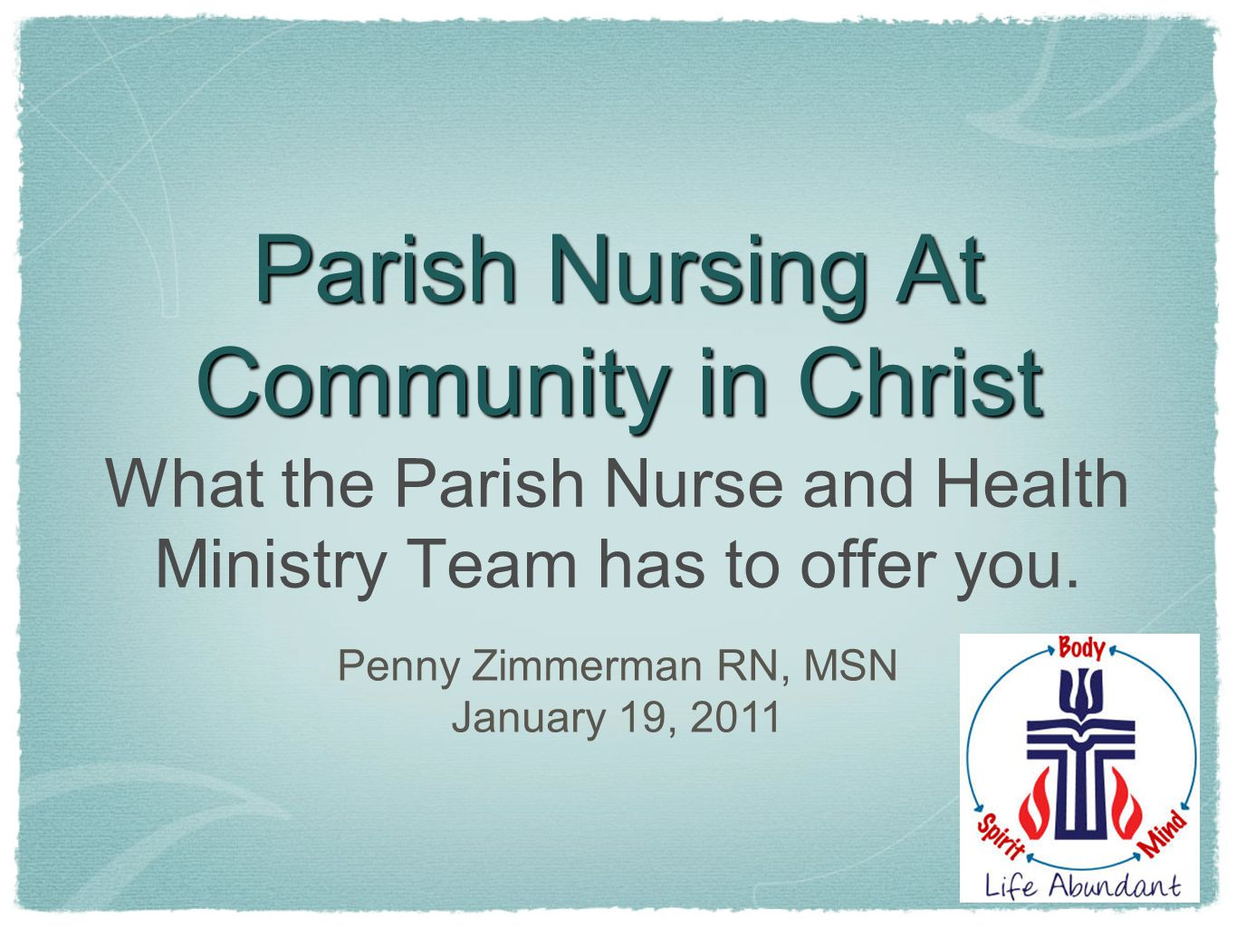 Parish Nursing At Community in Christ What the Parish Nurse and Health Ministry Team has to offer you.
