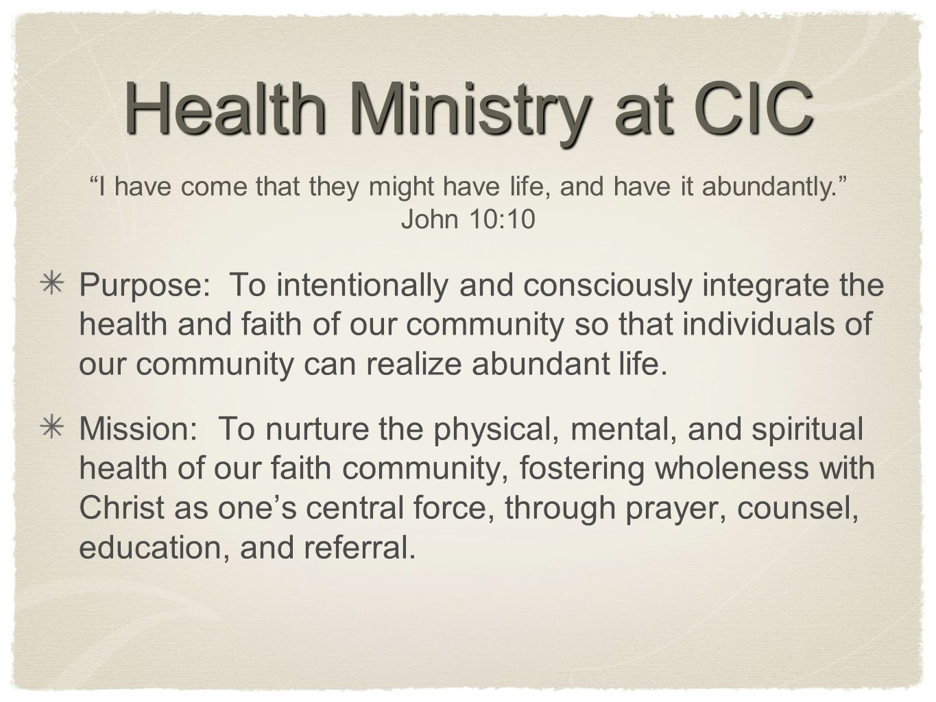 Health Ministry at CIC Purpose: To intentionally and consciously integrate the health and faith of our community so that individuals of our community can realize abundant life.