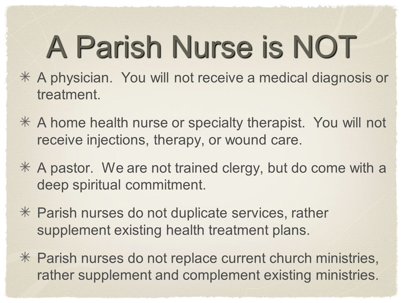 A Parish Nurse is NOT A physician. You will not receive a medical diagnosis or treatment.