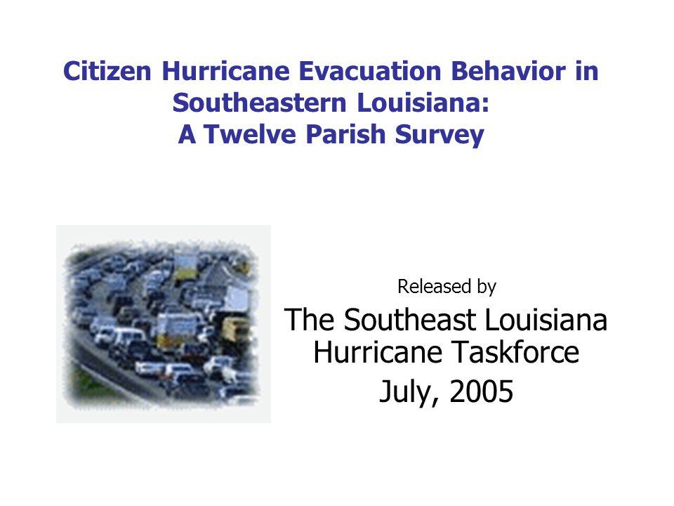 Citizen Hurricane Evacuation Behavior in Southeastern Louisiana: A Twelve Parish Survey Released by The Southeast Louisiana Hurricane Taskforce July, 2005