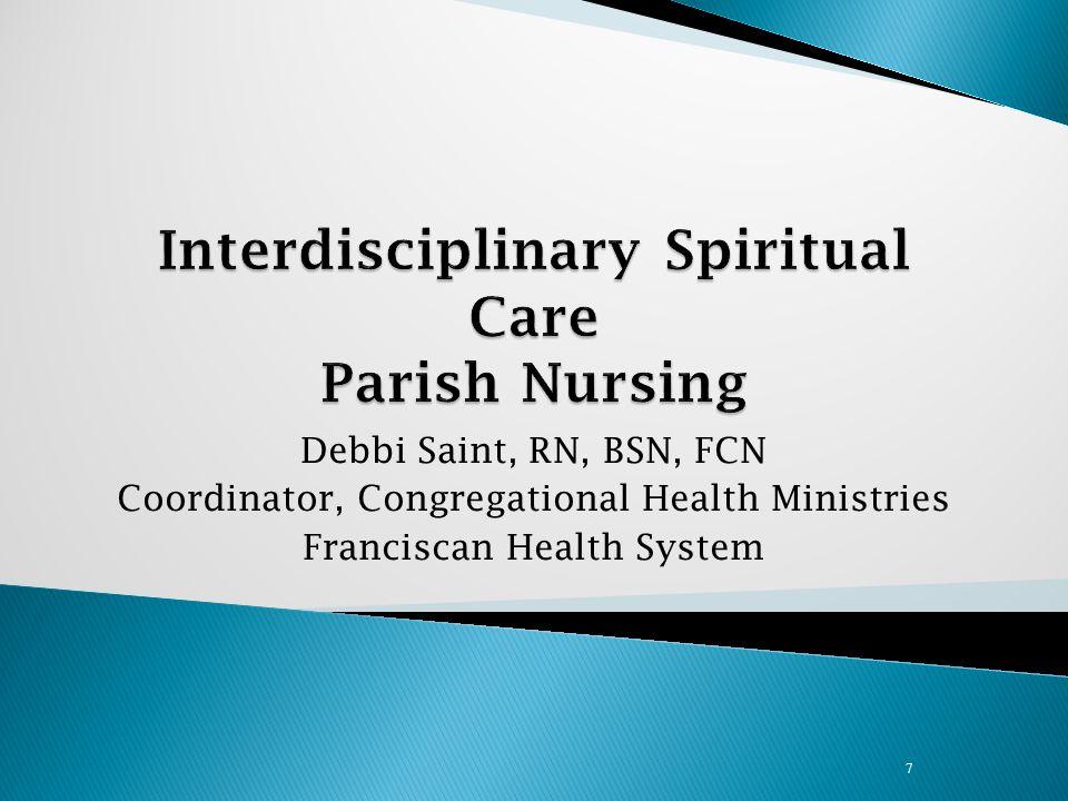 Debbi Saint, RN, BSN, FCN Coordinator, Congregational Health Ministries Franciscan Health System 7