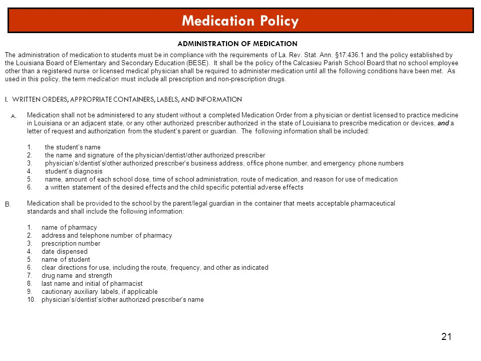 21 Medication Policy ADMINISTRATION OF MEDICATION I. WRITTEN ORDERS, APPROPRIATE CONTAINERS, LABELS, AND INFORMATION The administration of medication