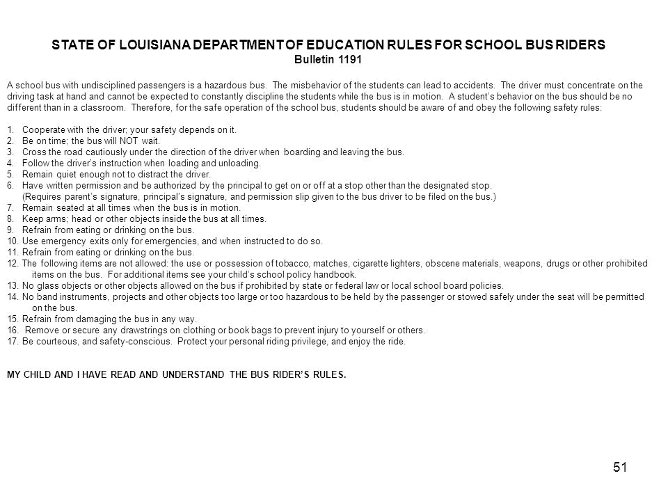 51 STATE OF LOUISIANA DEPARTMENT OF EDUCATION RULES FOR SCHOOL BUS RIDERS Bulletin 1191 A school bus with undisciplined passengers is a hazardous bus.