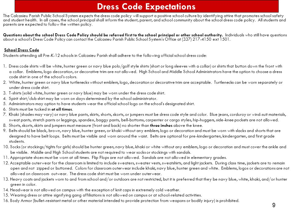 9 Dress Code Expectations The Calcasieu Parish Public School System expects the dress code policy will support a positive school culture by identifyin